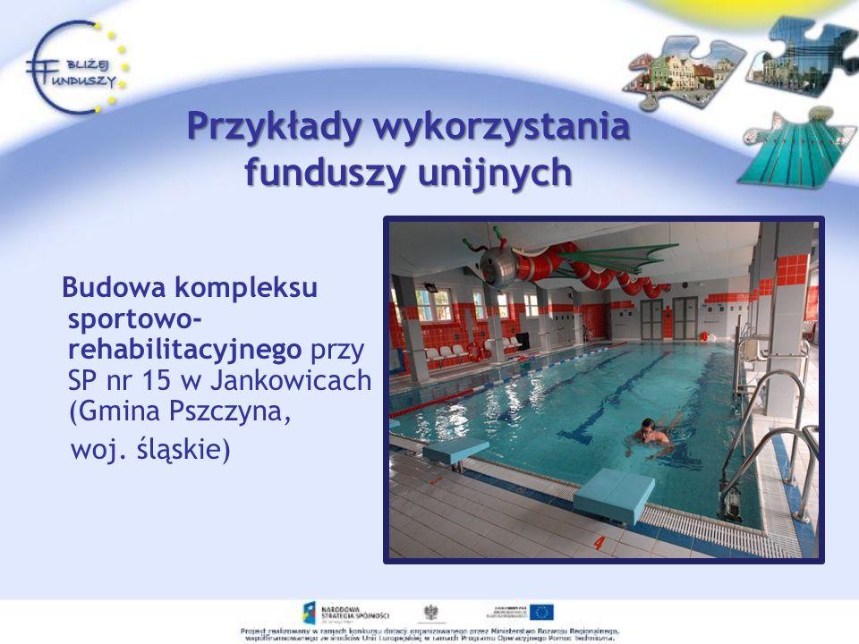 Przykłady wykorzystania funduszy unijnych Budowa kompleksu sportowo- rehabilitacyjnego przy SP nr 15 w Jankowicach (Gmina Pszczyna, woj.