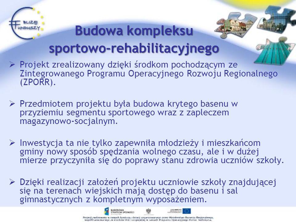 Projekt zrealizowany dzięki środkom pochodzącym ze Zintegrowanego Programu Operacyjnego Rozwoju Regionalnego (ZPORR). Przedmiotem projektu była budowa