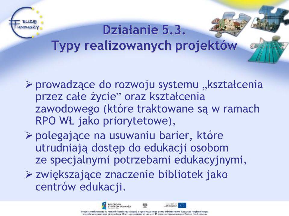 Działanie 5.3. Typy realizowanych projektów prowadzące do rozwoju systemu kształcenia przez całe życie oraz kształcenia zawodowego (które traktowane s
