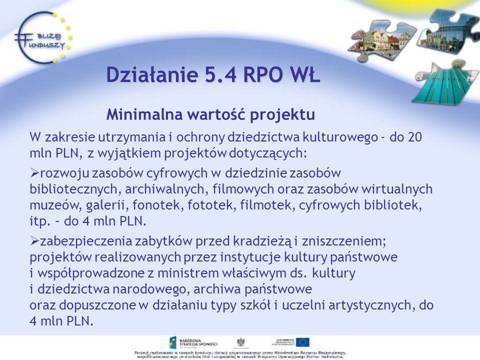Minimalna wartość projektu W zakresie utrzymania i ochrony dziedzictwa kulturowego - do 20 mln PLN, z wyjątkiem projektów dotyczących: rozwoju zasobów