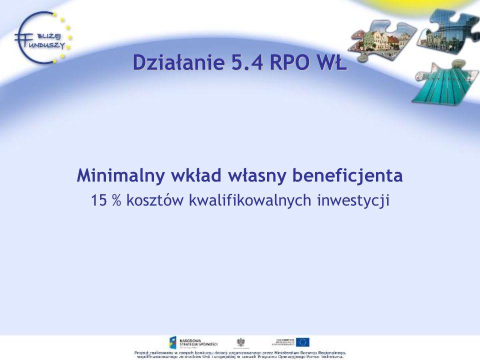 Minimalny wkład własny beneficjenta 15 % kosztów kwalifikowalnych inwestycji