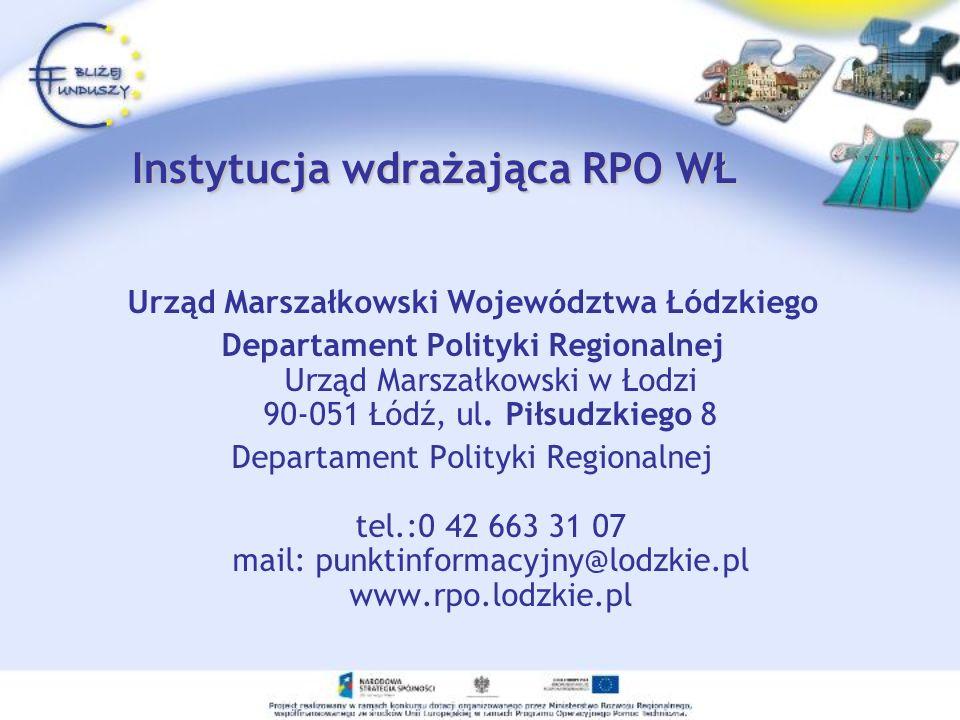 Instytucja wdrażająca RPO WŁ Instytucja wdrażająca RPO WŁ Urząd Marszałkowski Województwa Łódzkiego Departament Polityki Regionalnej Urząd Marszałkows