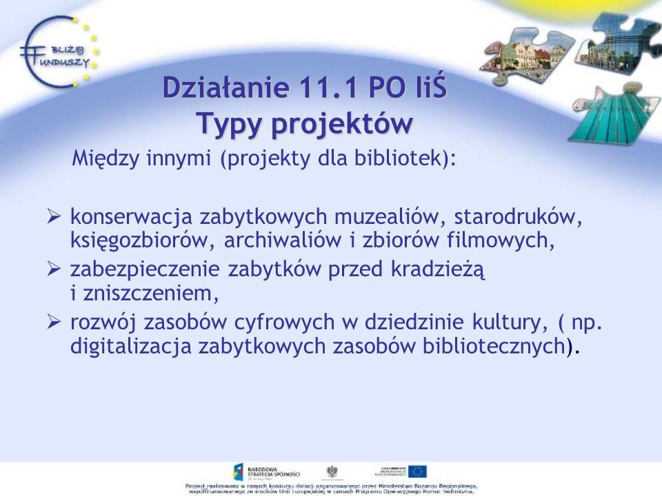 Działanie 11.1 PO IiŚ Typy projektów Między innymi (projekty dla bibliotek): konserwacja zabytkowych muzealiów, starodruków, księgozbiorów, archiwalió