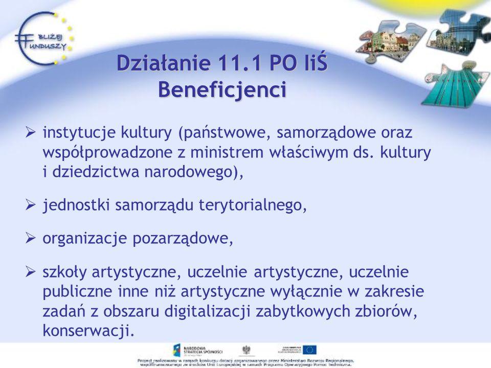 Działanie 11.1 PO IiŚ Beneficjenci instytucje kultury (państwowe, samorządowe oraz współprowadzone z ministrem właściwym ds. kultury i dziedzictwa nar