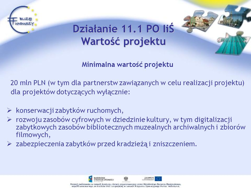 Działanie 11.1 PO IiŚ Wartość projektu Minimalna wartość projektu 20 mln PLN (w tym dla partnerstw zawiązanych w celu realizacji projektu) dla projekt