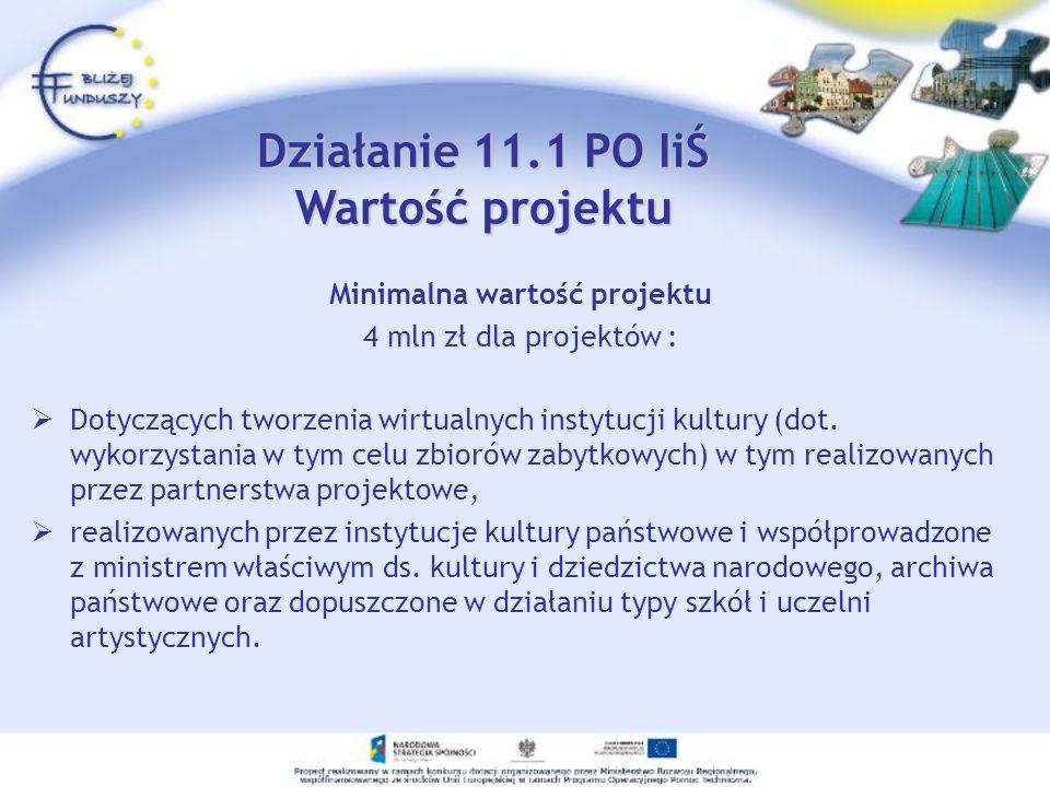 Minimalna wartość projektu 4 mln zł dla projektów : Dotyczących tworzenia wirtualnych instytucji kultury (dot. wykorzystania w tym celu zbiorów zabytk