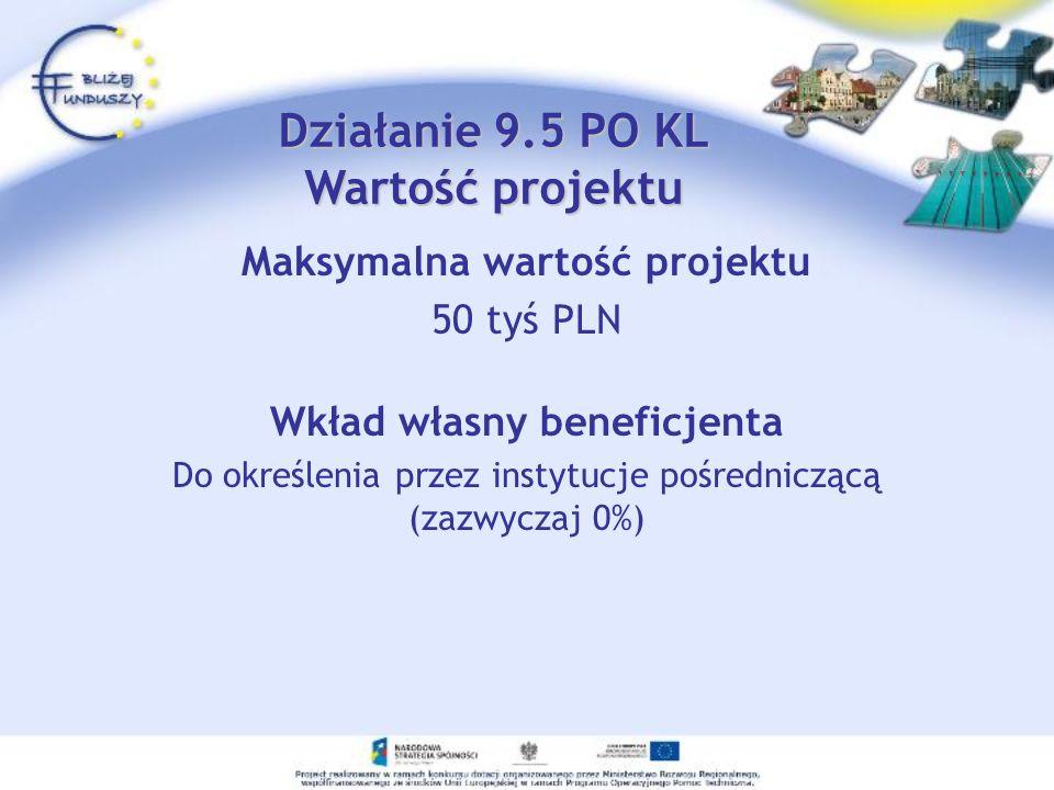 Maksymalna wartość projektu 50 tyś PLN Wkład własny beneficjenta Do określenia przez instytucje pośredniczącą (zazwyczaj 0%) Działanie 9.5 PO KL Warto