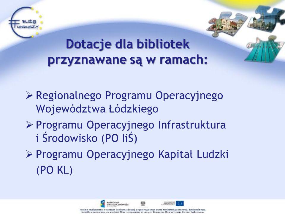 Dotacje dla bibliotek przyznawane są w ramach: Regionalnego Programu Operacyjnego Województwa Łódzkiego Programu Operacyjnego Infrastruktura i Środowi