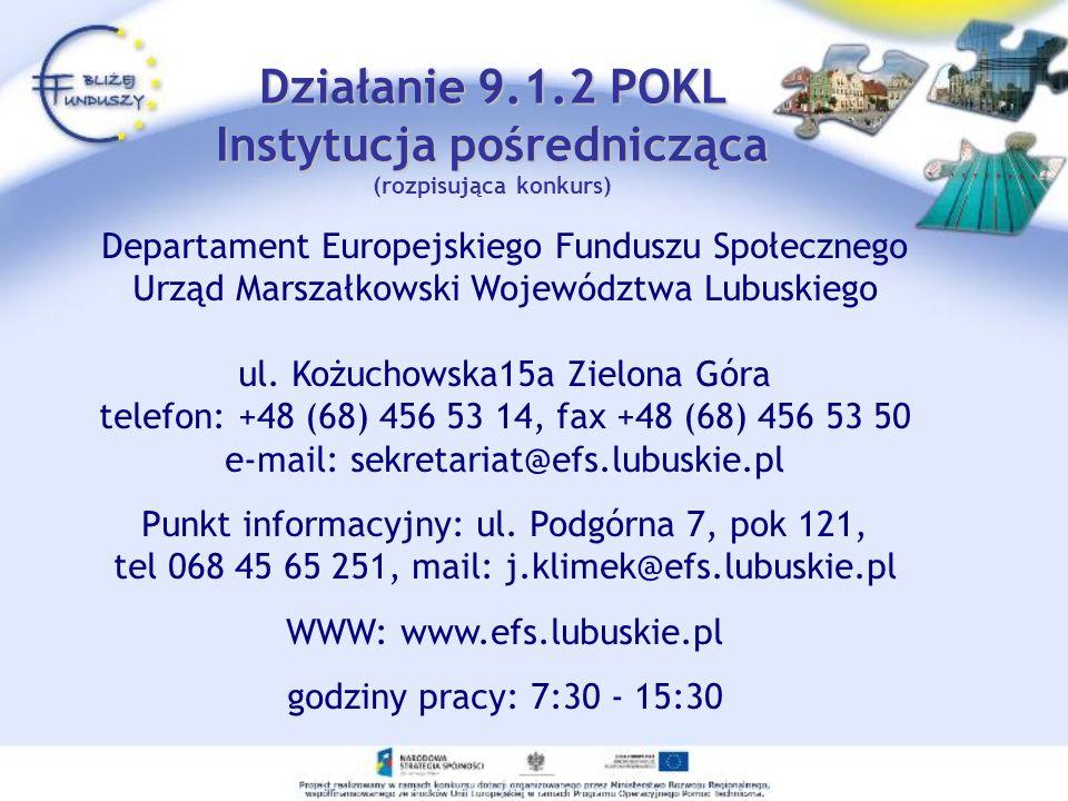 Działanie 9.1.2 POKL Instytucja pośrednicząca Działanie 9.1.2 POKL Instytucja pośrednicząca (rozpisująca konkurs) Departament Europejskiego Funduszu S