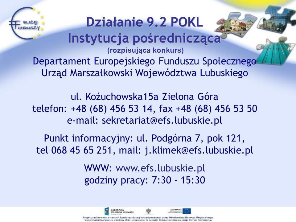 Działanie 9.2 POKL Instytucja pośrednicząca Działanie 9.2 POKL Instytucja pośrednicząca (rozpisująca konkurs) Departament Europejskiego Funduszu Społe