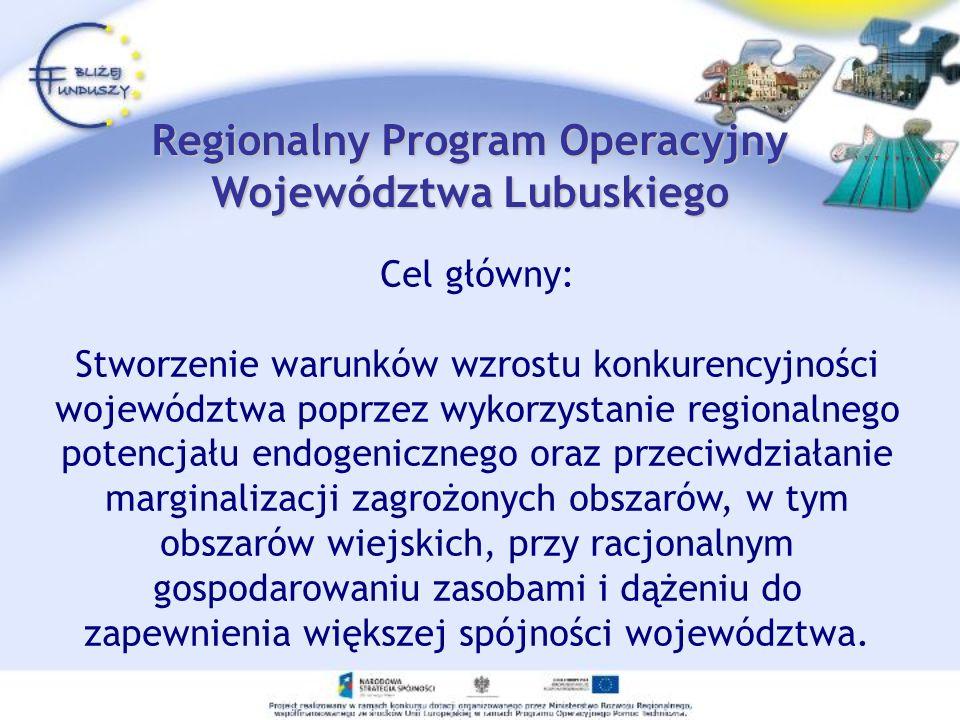 Regionalny Program Operacyjny Województwa Lubuskiego Cel główny: Stworzenie warunków wzrostu konkurencyjności województwa poprzez wykorzystanie region