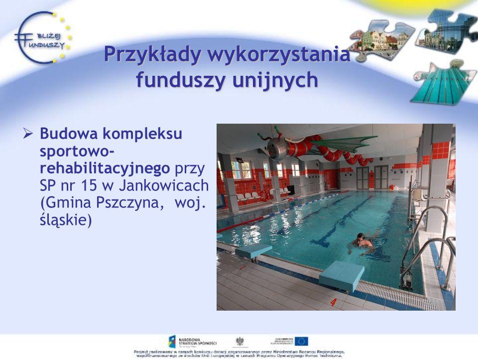 Przykłady wykorzystania funduszy unijnych Budowa kompleksu sportowo- rehabilitacyjnego przy SP nr 15 w Jankowicach (Gmina Pszczyna, woj. śląskie)