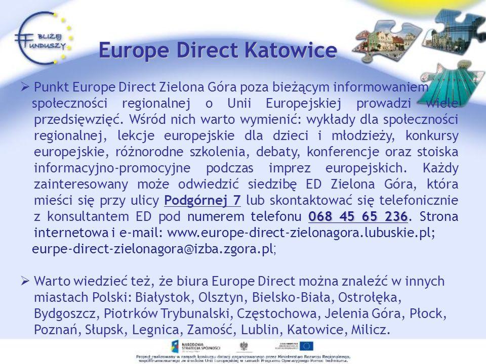Europe Direct Katowice Punkt Europe Direct Zielona Góra poza bieżącym informowaniem 068 45 65 236 społeczności regionalnej o Unii Europejskiej prowadz