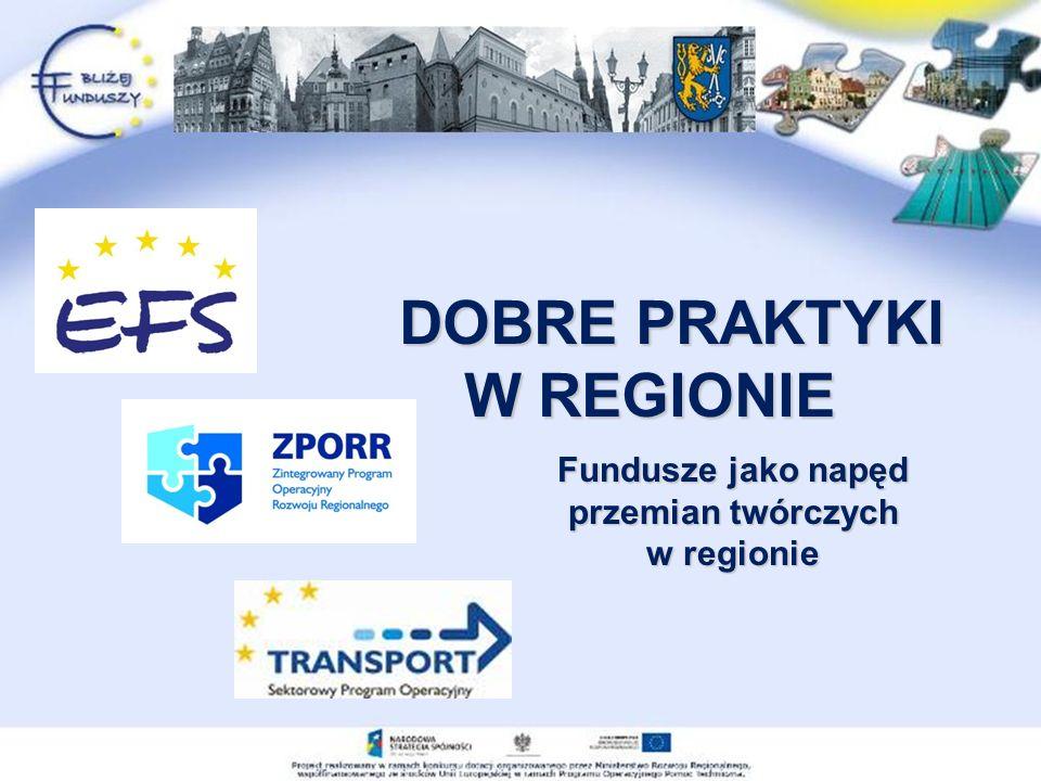 Fundusze jako napęd przemian twórczych w regionie DOBRE PRAKTYKI W REGIONIE