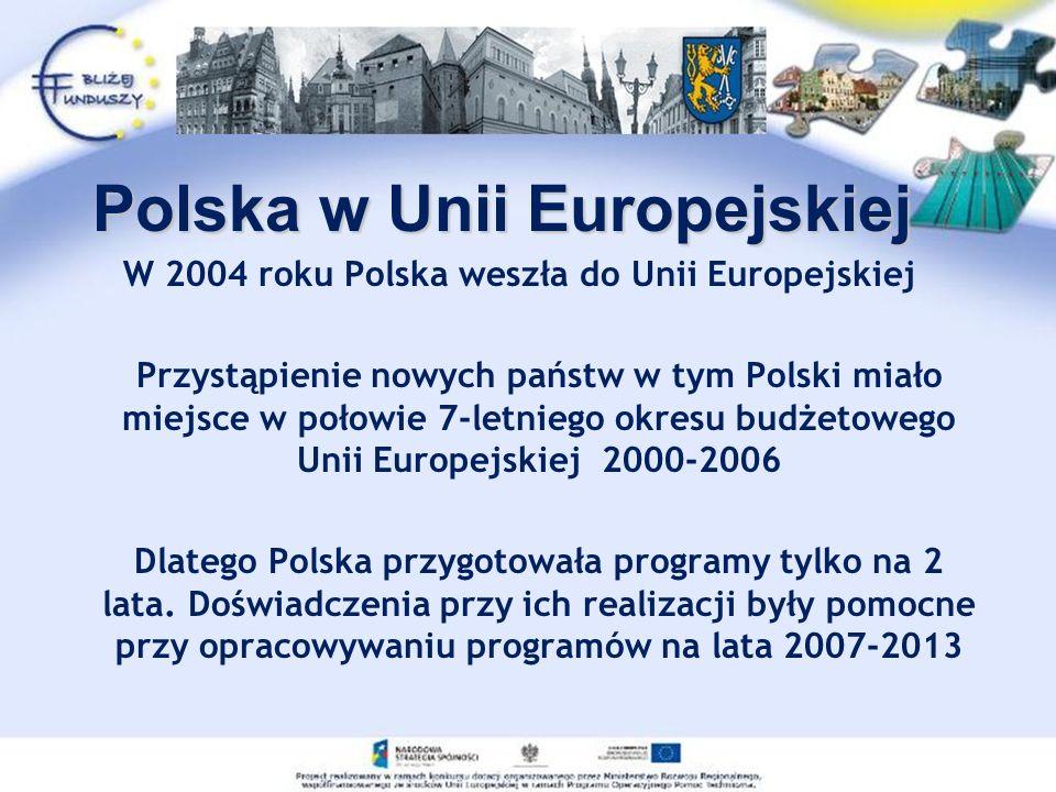 W 2004 roku Polska weszła do Unii Europejskiej Przystąpienie nowych państw w tym Polski miało miejsce w połowie 7-letniego okresu budżetowego Unii Europejskiej 2000-2006 Dlatego Polska przygotowała programy tylko na 2 lata.