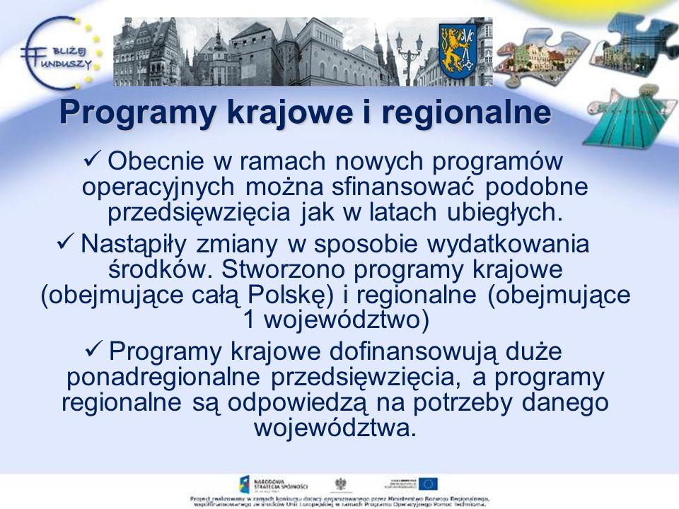 Programy krajowe i regionalne Obecnie w ramach nowych programów operacyjnych można sfinansować podobne przedsięwzięcia jak w latach ubiegłych.