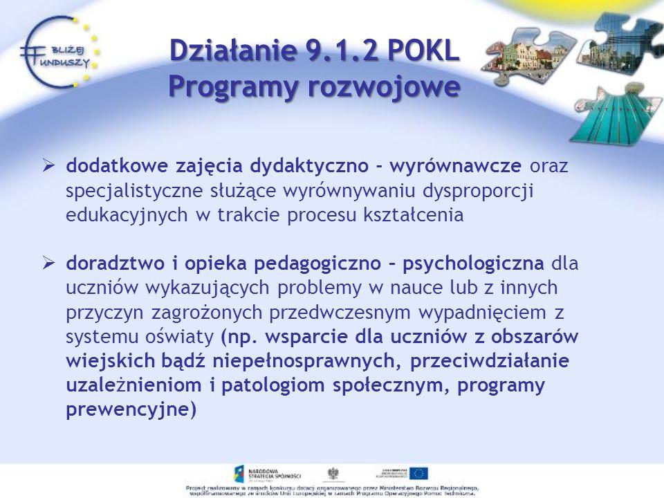 Działanie 9.1.2 POKL Programy rozwojowe dodatkowe zajęcia dydaktyczno - wyrównawcze oraz specjalistyczne służące wyrównywaniu dysproporcji edukacyjnych w trakcie procesu kształcenia doradztwo i opieka pedagogiczno – psychologiczna dla uczniów wykazujących problemy w nauce lub z innych przyczyn zagrożonych przedwczesnym wypadnięciem z systemu oświaty (np.