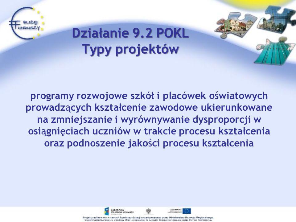 Działanie 9.2 POKL Typy projektów programy rozwojowe szkół i placówek oświatowych prowadzących kształcenie zawodowe ukierunkowane na zmniejszanie i wyrównywanie dysproporcji w osiągnięciach uczniów w trakcie procesu kształcenia oraz podnoszenie jakości procesu kształcenia