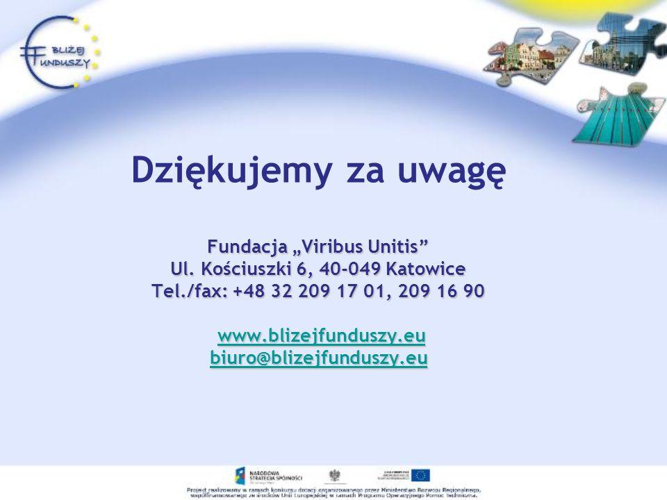 Fundacja Viribus Unitis Ul. Kościuszki 6, 40-049 Katowice Tel./fax: +48 32 209 17 01, 209 16 90 www.blizejfunduszy.eu biuro@blizejfunduszy.eu Dziękuje