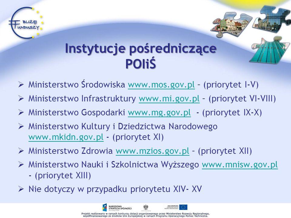 Instytucje pośredniczące POIiŚ Ministerstwo Środowiska www.mos.gov.pl – (priorytet I-V)www.mos.gov.pl Ministerstwo Infrastruktury www.mi.gov.pl – (pri