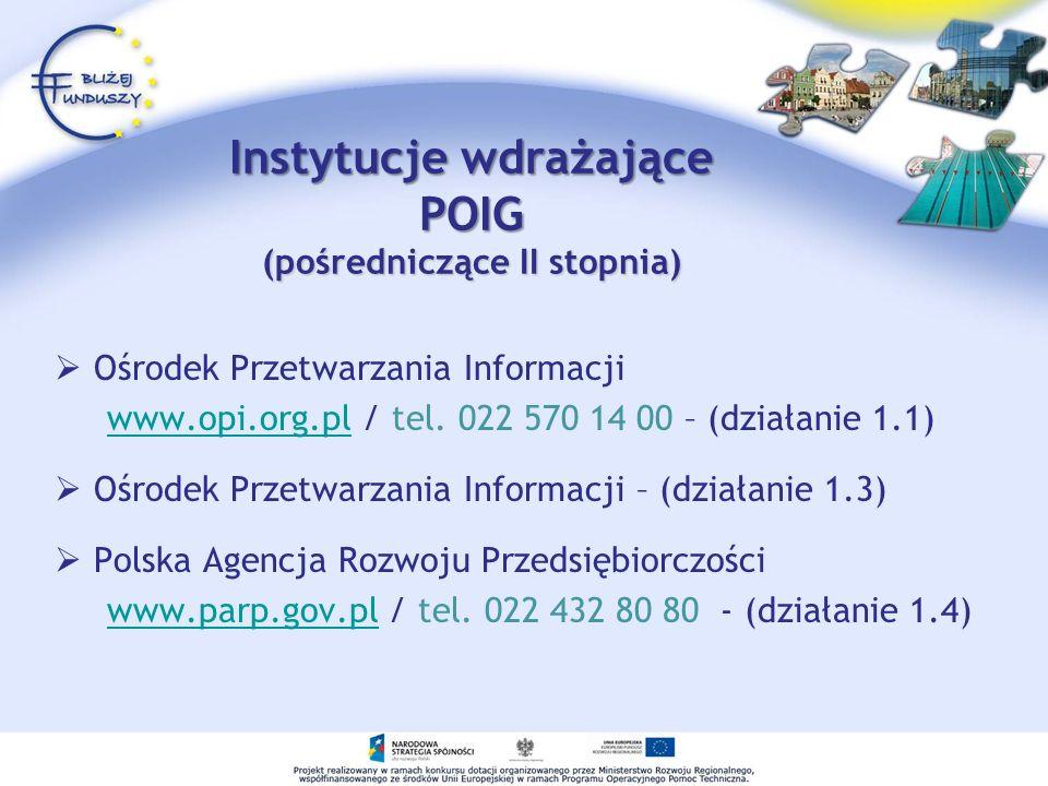 Instytucje wdrażające POIG (pośredniczące II stopnia) Ośrodek Przetwarzania Informacji www.opi.org.pl / tel. 022 570 14 00 – (działanie 1.1)www.opi.or
