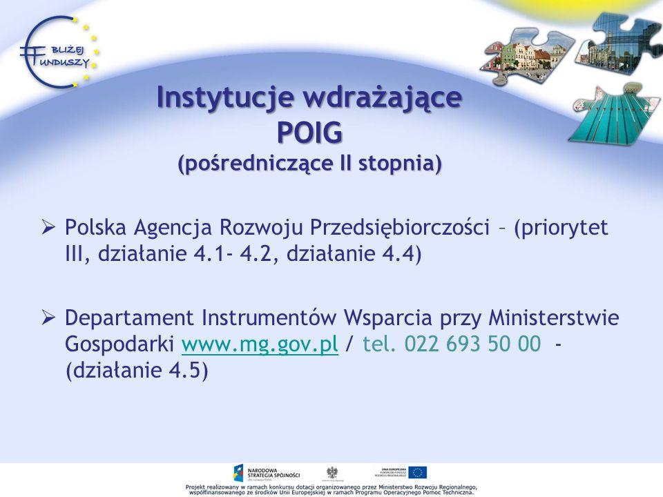 Instytucje wdrażające POIG (pośredniczące II stopnia) Polska Agencja Rozwoju Przedsiębiorczości – (priorytet III, działanie 4.1- 4.2, działanie 4.4) D