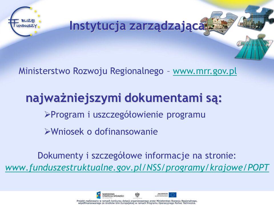 Instytucja zarządzająca Program i uszczegółowienie programu Wniosek o dofinansowanie Dokumenty i szczegółowe informacje na stronie: www.funduszestrukt