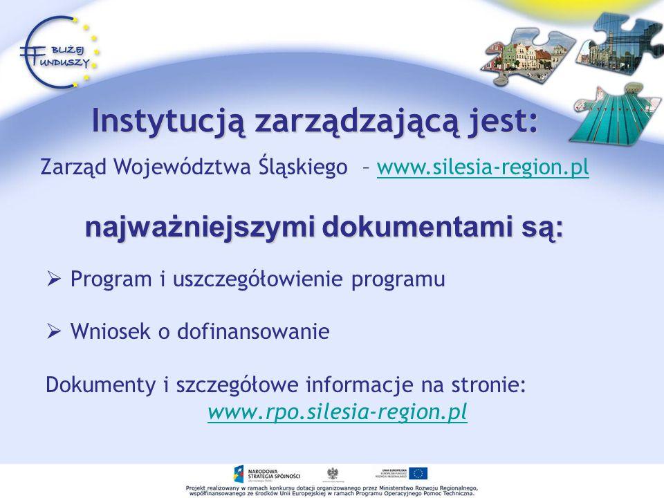 Instytucją zarządzającą jest: Program i uszczegółowienie programu Wniosek o dofinansowanie Dokumenty i szczegółowe informacje na stronie: www.rpo.sile