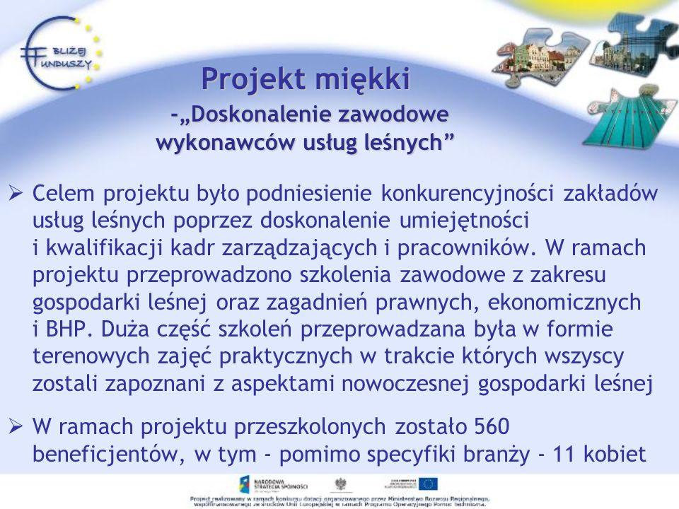 Projekt miękki -Doskonalenie zawodowe wykonawców usług leśnych Celem projektu było podniesienie konkurencyjności zakładów usług leśnych poprzez doskon
