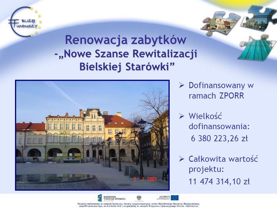 Renowacja zabytków -Nowe Szanse Rewitalizacji Bielskiej Starówki Dofinansowany w ramach ZPORR Wielkość dofinansowania: 6 380 223,26 zł Całkowita warto