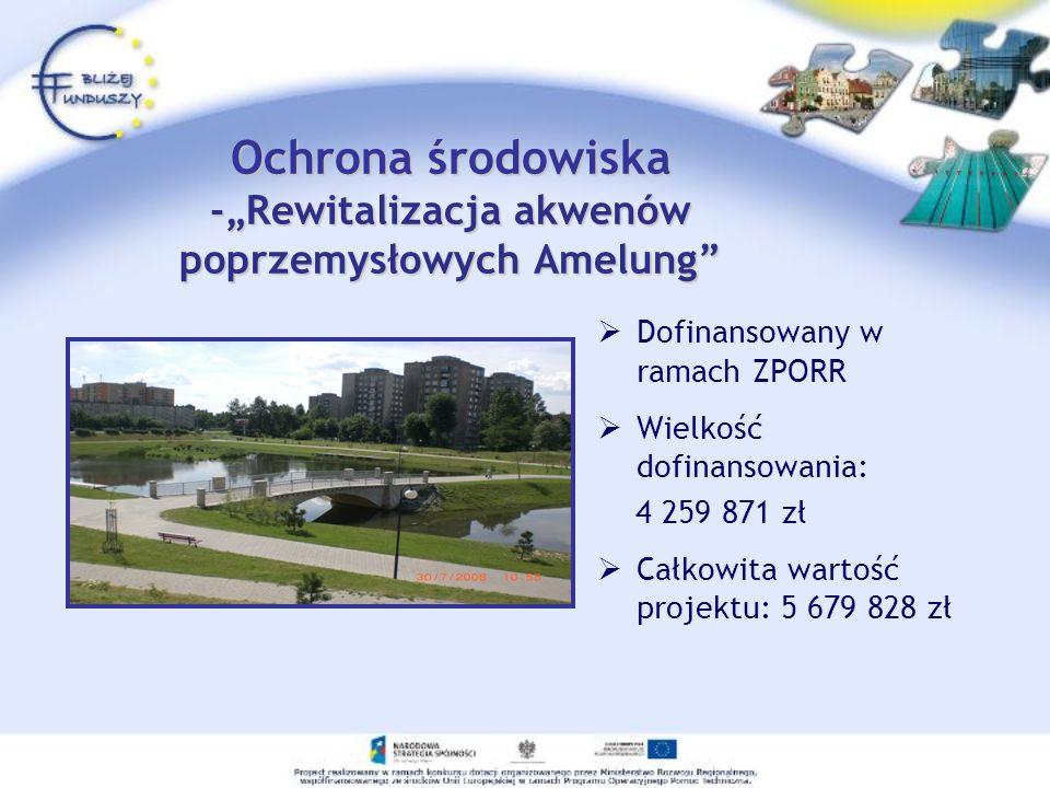 Dofinansowany w ramach ZPORR Wielkość dofinansowania: 4 259 871 zł Całkowita wartość projektu: 5 679 828 zł Ochrona środowiska -Rewitalizacja akwenów