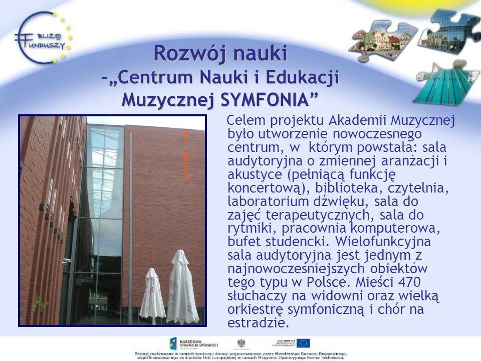 Rozwój nauki -Centrum Nauki i Edukacji Muzycznej SYMFONIA Celem projektu Akademii Muzycznej było utworzenie nowoczesnego centrum, w którym powstała: s