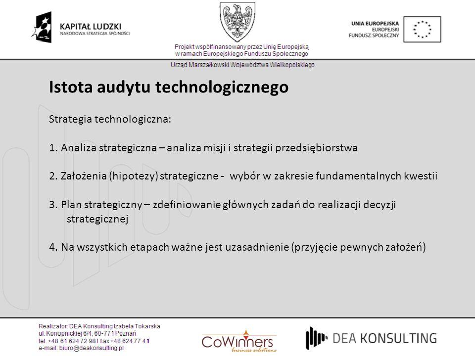 Istota audytu technologicznego Strategia technologiczna: 1. Analiza strategiczna – analiza misji i strategii przedsiębiorstwa 2. Założenia (hipotezy)