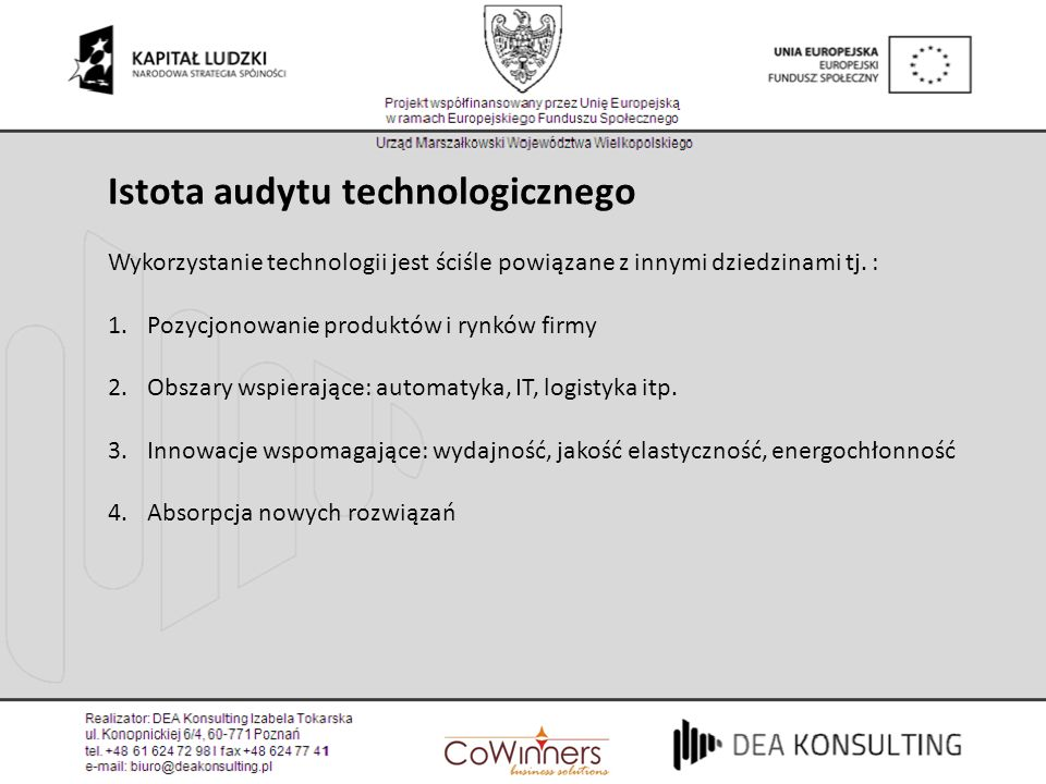 Istota audytu technologicznego Wykorzystanie technologii jest ściśle powiązane z innymi dziedzinami tj. : 1.Pozycjonowanie produktów i rynków firmy 2.