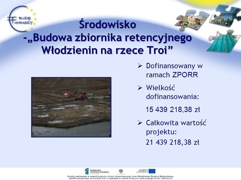 Dofinansowany w ramach ZPORR Wielkość dofinansowania: 15 439 218,38 zł Całkowita wartość projektu: 21 439 218,38 zł Środowisko -Budowa zbiornika reten