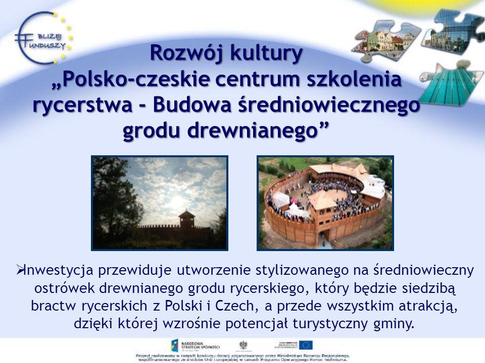 Rozwój kulturyPolsko-czeskie centrum szkolenia rycerstwa - Budowa średniowiecznego grodu drewnianego Inwestycja przewiduje utworzenie stylizowanego na