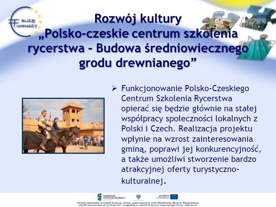 Rozwój kulturyPolsko-czeskie centrum szkolenia rycerstwa - Budowa średniowiecznego grodu drewnianego Funkcjonowanie Polsko-Czeskiego Centrum Szkolenia