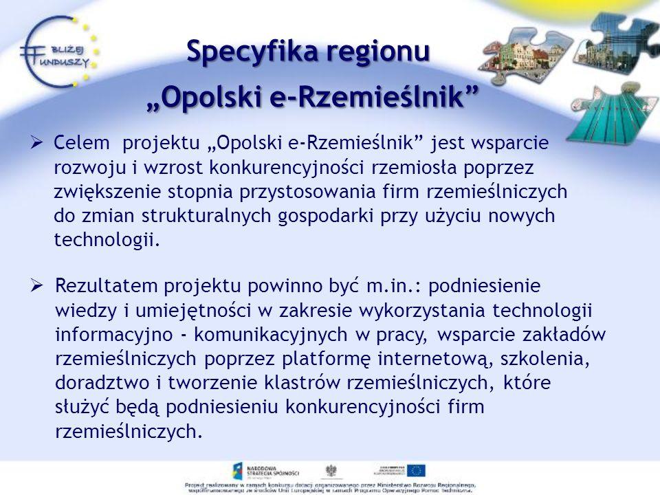 Celem projektu Opolski e-Rzemieślnik jest wsparcie rozwoju i wzrost konkurencyjności rzemiosła poprzez zwiększenie stopnia przystosowania firm rzemieś