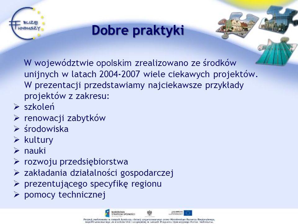 Dobre praktyki W województwie opolskim zrealizowano ze środków unijnych w latach 2004-2007 wiele ciekawych projektów. W prezentacji przedstawiamy najc