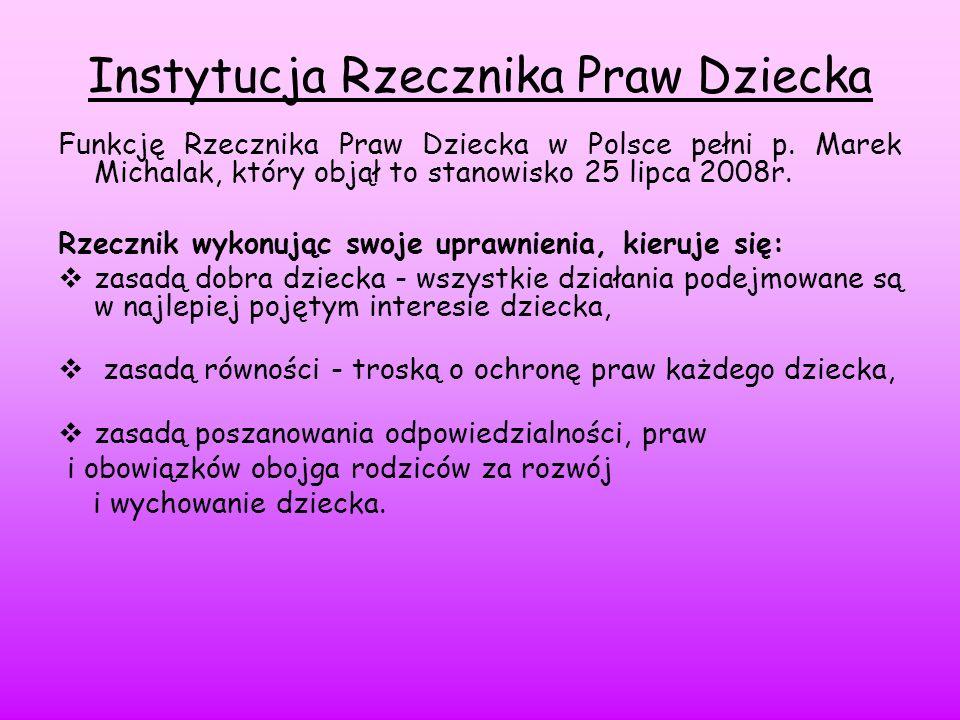 Instytucja Rzecznika Praw Dziecka Funkcję Rzecznika Praw Dziecka w Polsce pełni p. Marek Michalak, który objął to stanowisko 25 lipca 2008r. Rzecznik