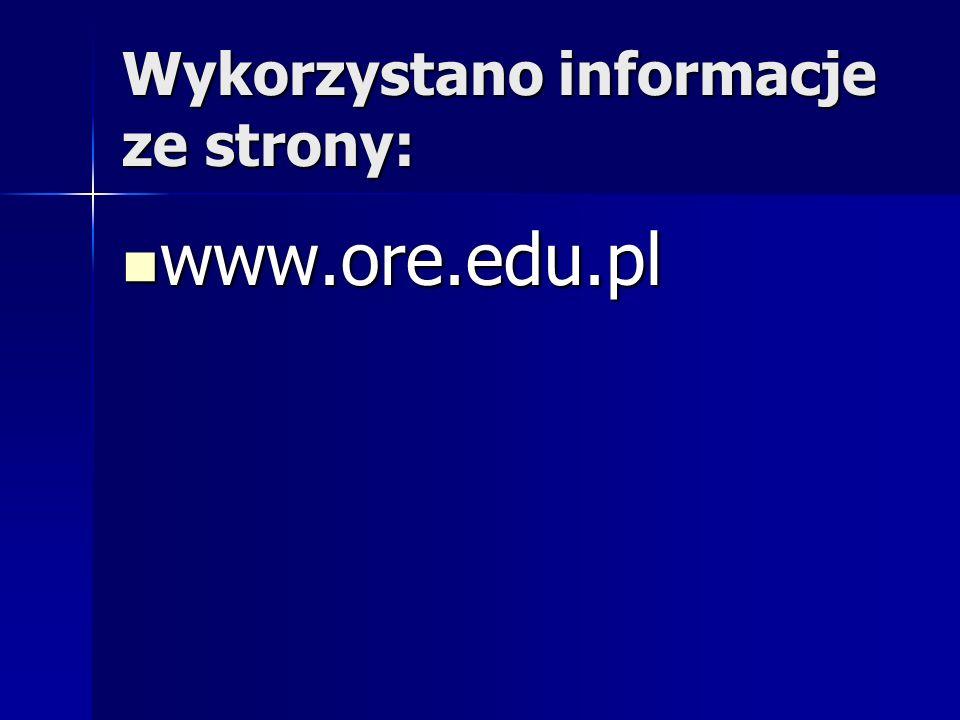 Wykorzystano informacje ze strony: www.ore.edu.pl www.ore.edu.pl