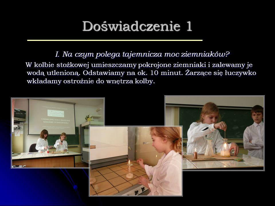 Doświadczenie 1 I. Na czym polega tajemnicza moc ziemniaków? I. Na czym polega tajemnicza moc ziemniaków? W kolbie stożkowej umieszczamy pokrojone zie