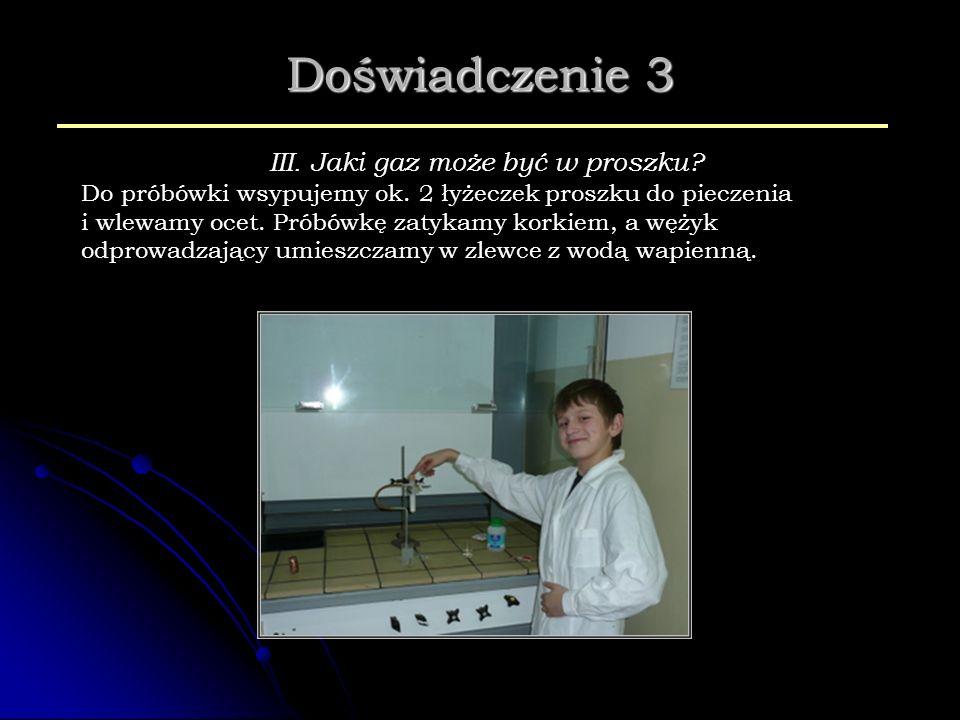 Doświadczenie 3 III. Jaki gaz może być w proszku? Do próbówki wsypujemy ok. 2 łyżeczek proszku do pieczenia i wlewamy ocet. Próbówkę zatykamy korkiem,