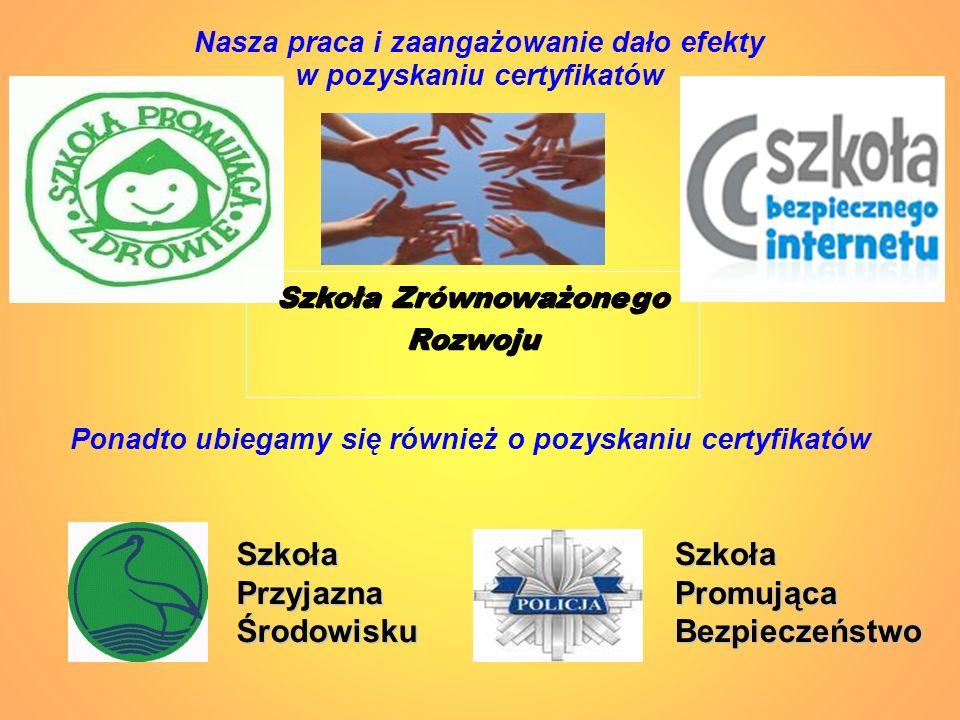 Nasza praca i zaangażowanie dało efekty w pozyskaniu certyfikatów Szkoła Zrównoważonego Rozwoju Ponadto ubiegamy się również o pozyskaniu certyfikatów