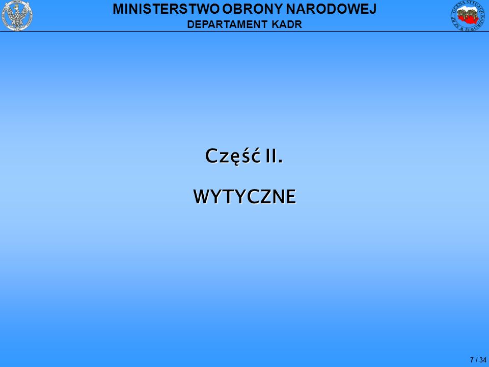 7 / 34 MINISTERSTWO OBRONY NARODOWEJ DEPARTAMENT KADR Część II. WYTYCZNE