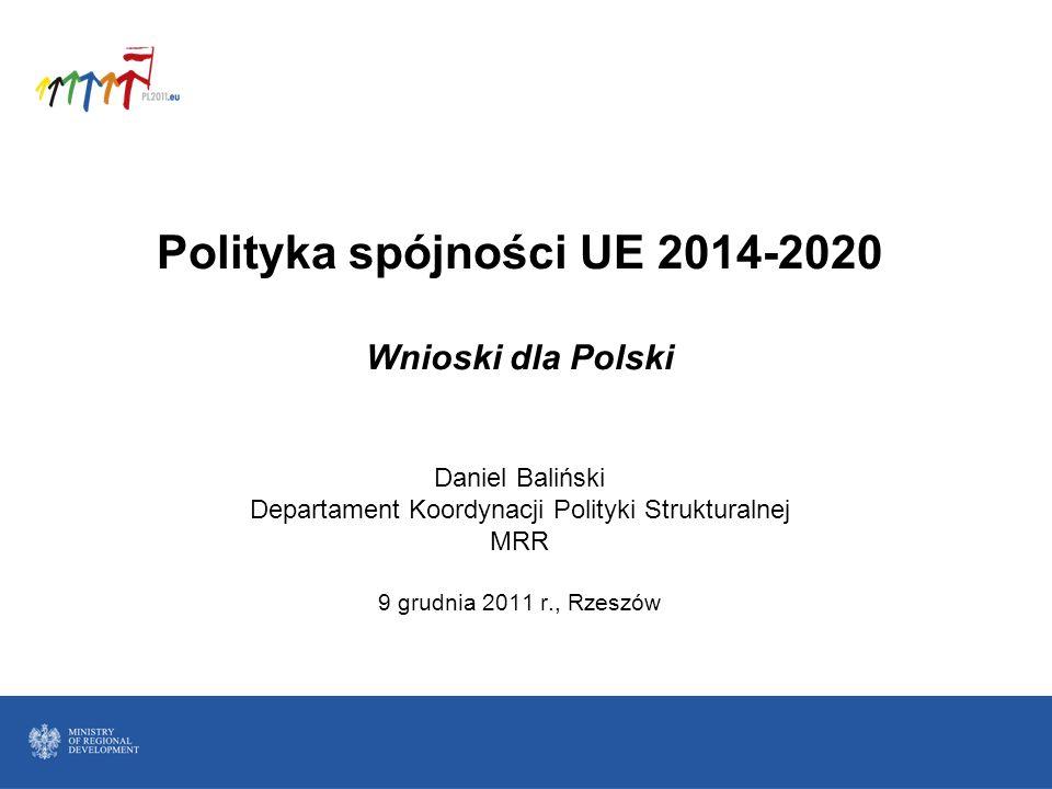 Polityka spójności UE 2014-2020 Wnioski dla Polski Daniel Baliński Departament Koordynacji Polityki Strukturalnej MRR 9 grudnia 2011 r., Rzeszów