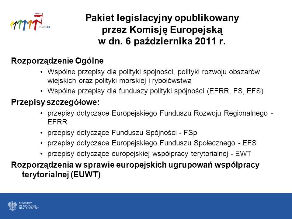 Pakiet legislacyjny opublikowany przez Komisję Europejską w dn. 6 października 2011 r. Rozporządzenie Ogólne Wspólne przepisy dla polityki spójności,