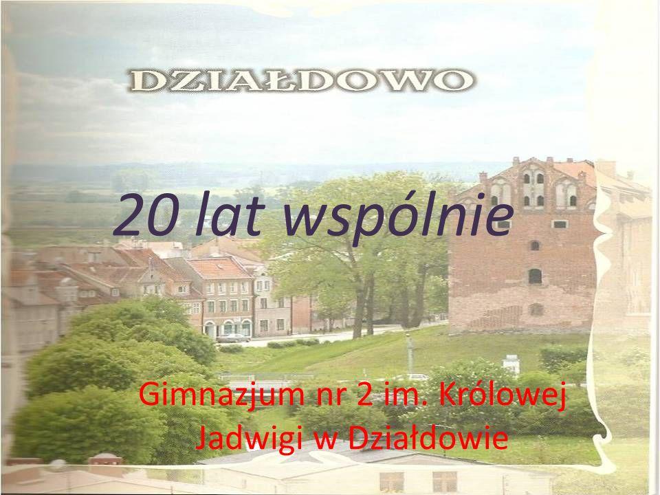 Gimnazjum nr 2 im. Królowej Jadwigi w Działdowie 20 lat wspólnie