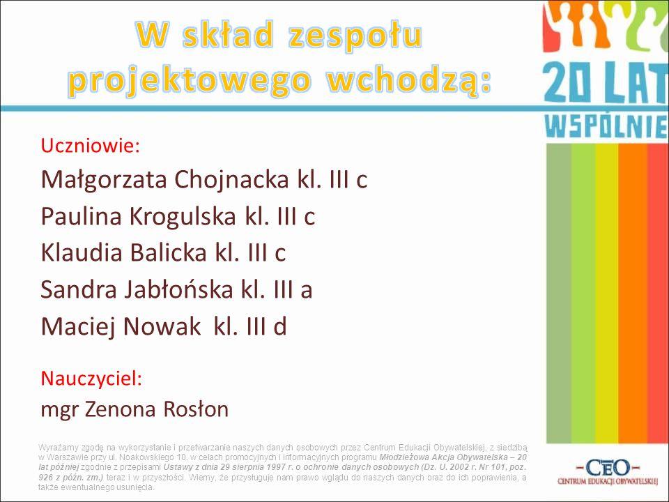 Uczniowie: Małgorzata Chojnacka kl. III c Paulina Krogulska kl. III c Klaudia Balicka kl. III c Sandra Jabłońska kl. III a Maciej Nowak kl. III d Nauc