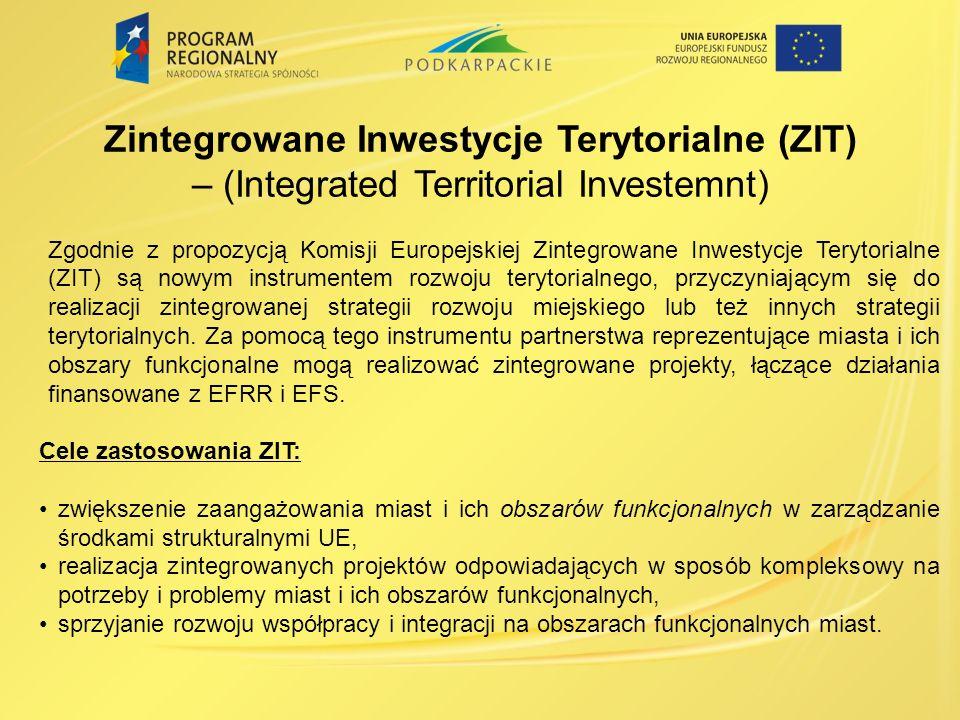 Zintegrowane Inwestycje Terytorialne (ZIT) – (Integrated Territorial Investemnt) Zgodnie z propozycją Komisji Europejskiej Zintegrowane Inwestycje Ter